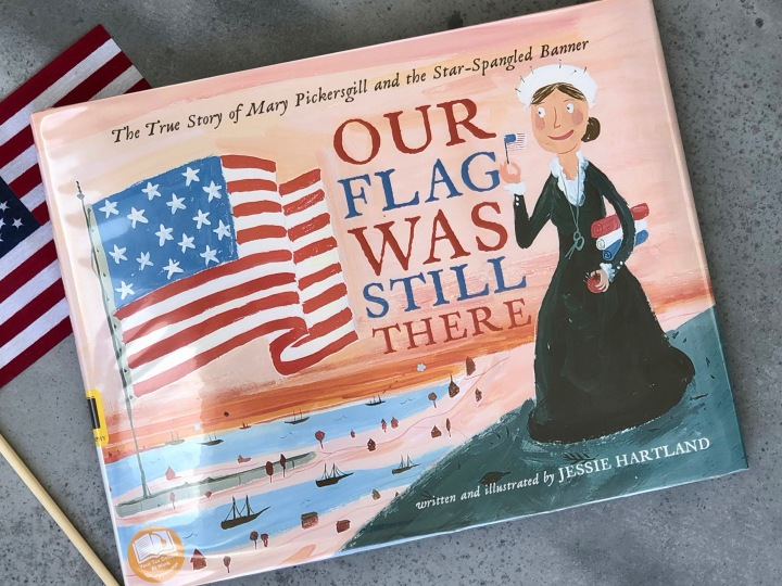 Our Flag Was Still There: The True Story of Mary Pickersgill and the Star-Spangled Banner by Jessie Hartland