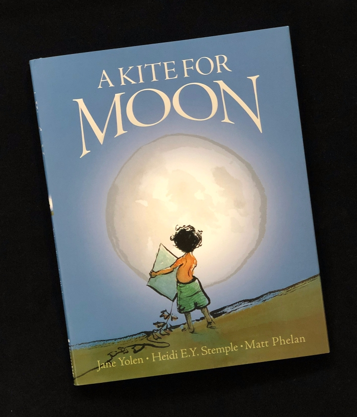A Kite for Moon by Jane Yolen and Heidi E. Y. Stemple (and other moon books)